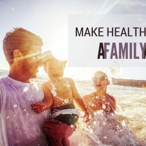Health is Wealth – Make it a Family Affair