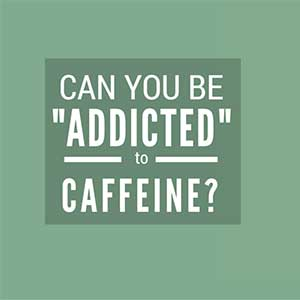 "Can You Be ""Addicted"" to Caffeine?"