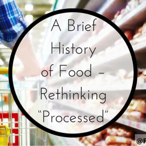 "A Brief History of Food – Rethinking ""Processed"""