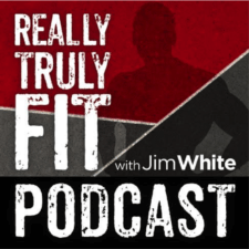 Jim White Really Truly Fit Podcast