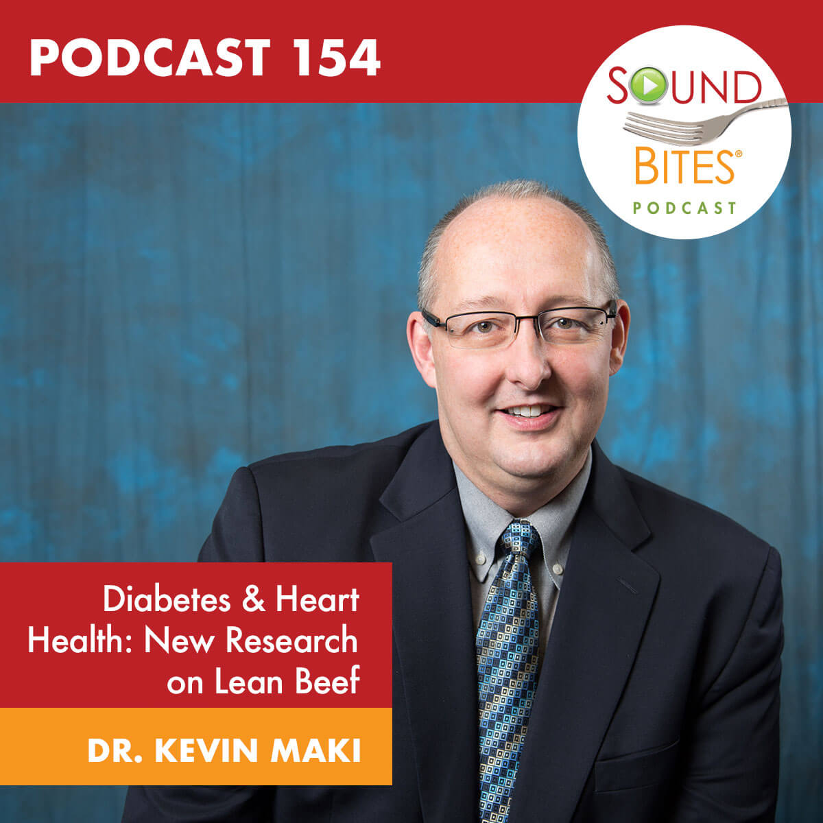 Podcast 154 - Diabetes & Heart Health: New Research on Lean Beef – Dr. Kevin Maki