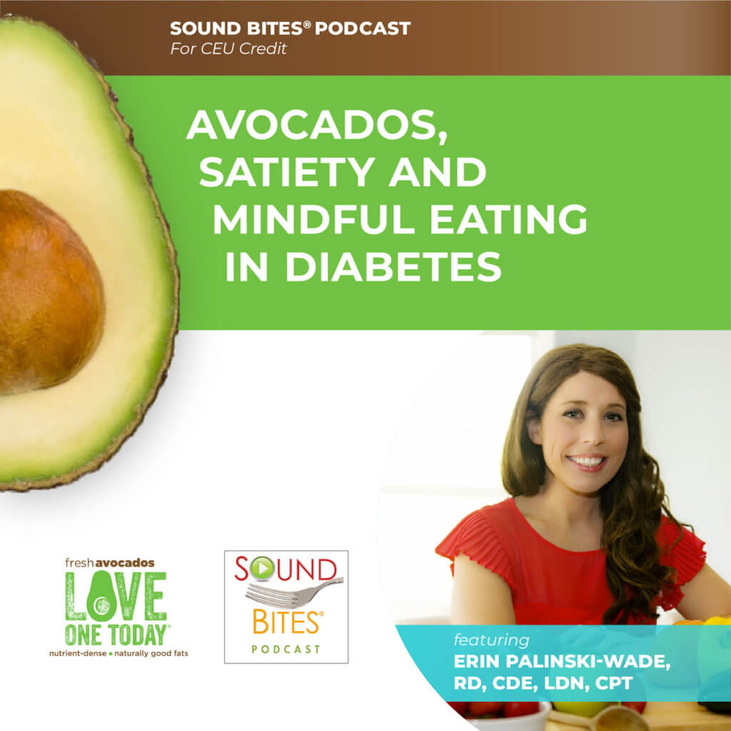 Podcast Episode 164: Avocados, Satiety and Mindful Eating in Diabetes – Erin Palinski-Wade